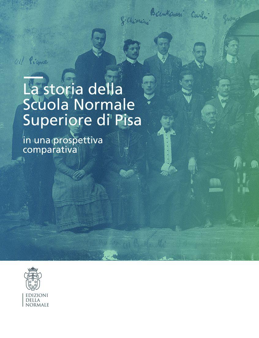La storia della Scuola Normale Superiore di Pisa in una ...