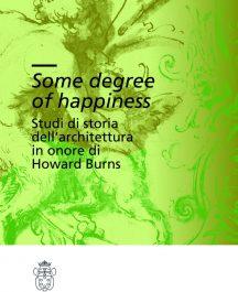 Some degree of happiness. Studi di storia dell'architettura in onore di Howard Burns-0