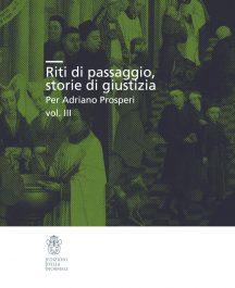 Riti di passaggio, storie di giustizia, Per Adriano Prosperi, vol. III-0
