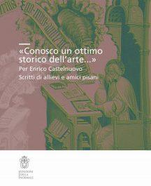 «Conosco un ottimo storico dell'arte...». Per Enrico Castelnuovo. Scritti di allievi e amici pisani-0