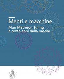 Menti e macchine Alan Mathison Turing a cento anni dalla nascita-0