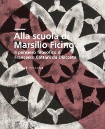 Alla scuola di Marsilio Ficino. Il pensiero filosofico di Francesco Cattani da Diacceto-0