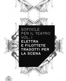 Sofocle per il teatro vol. I. Elettra e Filottete tradotti per la scena-0