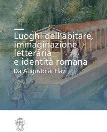 Luoghi dell'abitare, immaginazione letteraria e identità romana. Da Augusto ai Flavi-0
