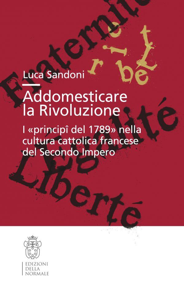 Addomesticare la Rivoluzione. I «principî del 1789» nella cultura cattolica francese del Secondo Impero-0